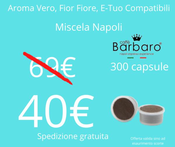 Caffè Barbaro Aroma Vero, Fior Fiore, E-tuo Napoli 300PZ